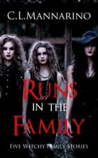 Runs in the Family: Five Witchy Family Stories ebook by C.L. Mannarino