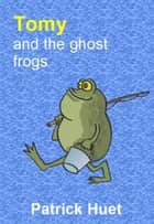 Tomy And the Ghost Frogs ekitaplar by Patrick Huet