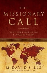 The Missionary Call - Find Your Place in God's Plan For the World ebook by Michael Sills