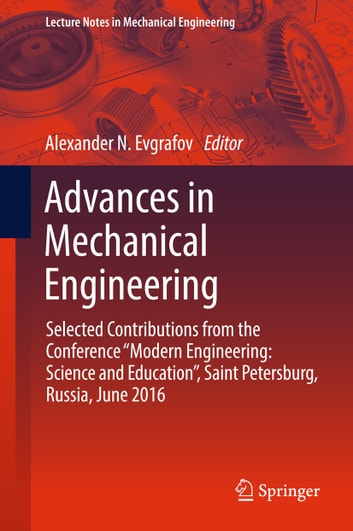 "Advances in Mechanical Engineering - Selected Contributions from the Conference ""Modern Engineering: Science and Education"", Saint Petersburg, Russia, June 2016 ebook by"
