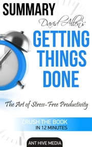 David Allen's Getting Things Done: The Art of Stress Free Productivity Summary & Review ebook by Ant Hive Media