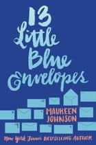13 Little Blue Envelopes ebook by Maureen Johnson