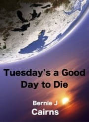Tuesday's a Good Day to Die ebook by Bernie Cairns