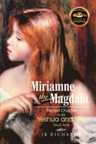 Miriamne the Magdala-The First Chapter in the Yeshua and Miri Novel Series eBook by JB Richards