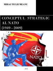 Conceptul strategic al NATO (1949-2009) ebook by Mihai Tiuliumeanu