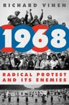 1968 - Radical Protest and Its Enemies ebook by Richard Vinen