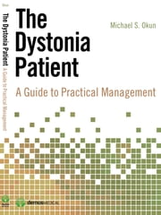 The Dystonia Patient - A Guide to Practical Management ebook by Michael Okun, MD