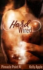 Hard Wired - Pinnacle Point, #4 ebook by Kelly Apple