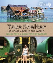 Take Shelter - At Home Around the World ebook by Nikki Tate,Dani Tate-Stratton