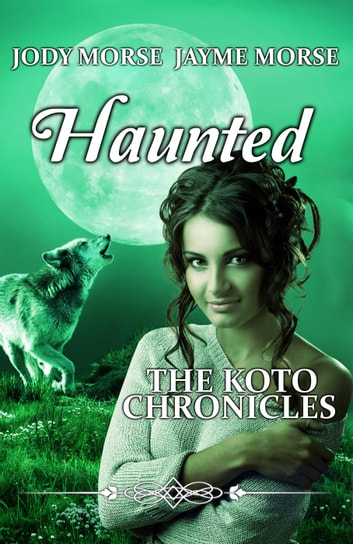Haunted - The Koto Chronicles, #2 ebook by Jody Morse,Jayme Morse