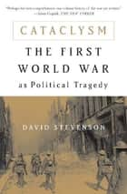Cataclysm - The First World War as Political Tragedy ebook by David Stevenson