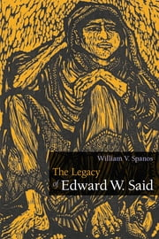 The Legacy of Edward W. Said ebook by William V. Spanos