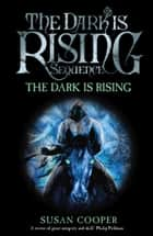 The Dark Is Rising - Modern Classic ebook by Susan Cooper