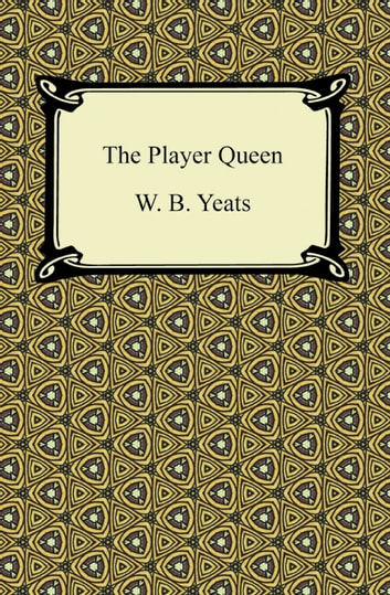 The Player Queen ebook by W. B. Yeats