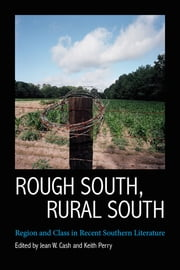 Rough South, Rural South - Region and Class in Recent Southern Literature ebook by Jean W. Cash,Keith Perry