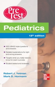 Pediatrics PreTest Self-Assessment And Review, Thirteenth Edition ebook by Robert Yetman,Mark Hormann