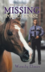 The Case of the Missing Police Horse ebook by Wendy Elmer