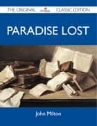Paradise Lost - The Original Classic Edition ebook by Milton John