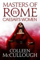 Caesar's Women ebook by Colleen McCullough