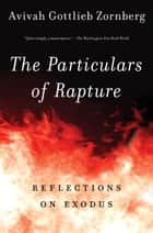 The Particulars of Rapture - Reflections on Exodos ebook by Avivah Gottlieb Zornberg
