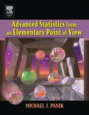 Advanced Statistics from an Elementary Point of View ebook by Panik, Michael J