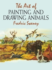 The Art of Painting and Drawing Animals ebook by Fredric Sweney