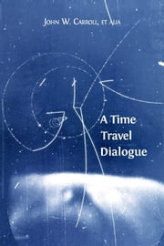A Time Travel Dialogue ebook by John W. Carroll