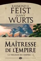 Maîtresse de l'Empire - La Trilogie de l'Empire, T3 ebook by Raymond E. Feist, Janny Wurts