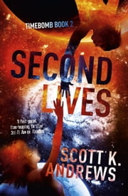 Second Lives - The TimeBomb Trilogy 2 ebook by Scott K. Andrews