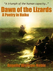 Dawn of the Lizards - A Poetry in Haiku ebook by Angello Wellson-Noble