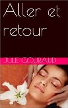 Aller et retour ebook by JULIE GOURAUD