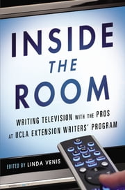 Inside the Room - Writing Television with the Pros at UCLA Extension Writers' Program ebook by Linda Venis