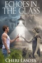 Echoes in the Glass ebook by Cheri Lasota