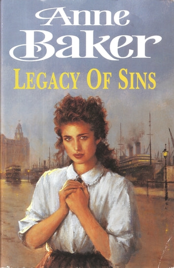 Legacy of Sins - To find happiness, a young woman must face up to her mother's past ebook by Anne Baker