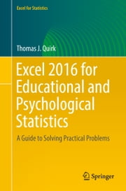 Excel 2016 for Educational and Psychological Statistics - A Guide to Solving Practical Problems ebook by Thomas J Quirk