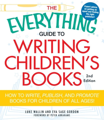 The Everything Guide to Writing Children's Books - How to write, publish, and promote books for children of all ages! ebook by Luke Wallin,Eva Sage Gordon