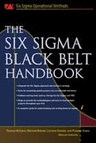 The Six Sigma Black Belt Handbook ebook by Thomas McCarty,Lorraine Daniels,Michael Bremer,Praveen Gupta,John Heisey,Kathleen Mills