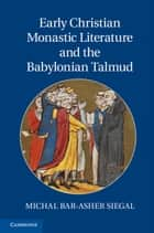 Early Christian Monastic Literature and the Babylonian Talmud ebook by Dr Michal Bar-Asher Siegal