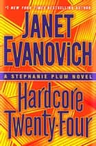 Hardcore Twenty-Four - A Stephanie Plum Novel ekitaplar by Janet Evanovich