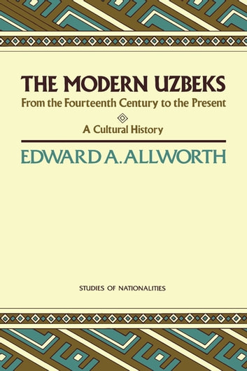 Modern Uzbeks - From the Fourteenth Century to the Present: A Cultural History ebook by Edward A. Allworth