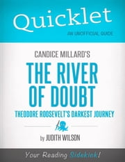 Quicklet on Candice Millard's The River of Doubt: Theodore Roosevelt's Darkest Journey ebook by Judith Mary Wilson