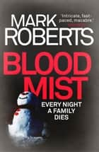 Blood Mist - A gripping serial killer thriller with a dark twist ebook by