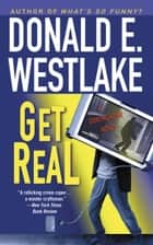 Get Real ebook by Donald E. Westlake