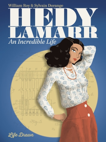 Hedy Lamarr: An Incredible Life ebook by William Roy