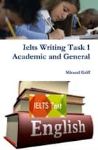 Ielts Writing Task 1 - Academic and General ebook by Miracel Griff