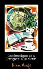 Confessions of a Prayer Slacker ebook by Diane Moody