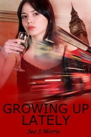 Growing Up Lately ebook by Sue S Morris