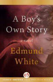 A Boy's Own Story - A Novel ebook by Edmund White