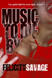 Music To Die By ebook by Felicity Savage