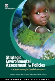 Strategic Environmental Assessment for Policies: An Instrument for Good Governance ebook by Ahmed, Kulsum
